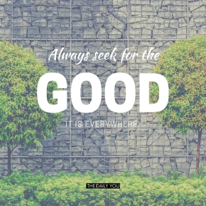 Always seek for the good