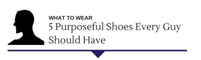 [TDY 5] 5 purposeful shoes every guy should have